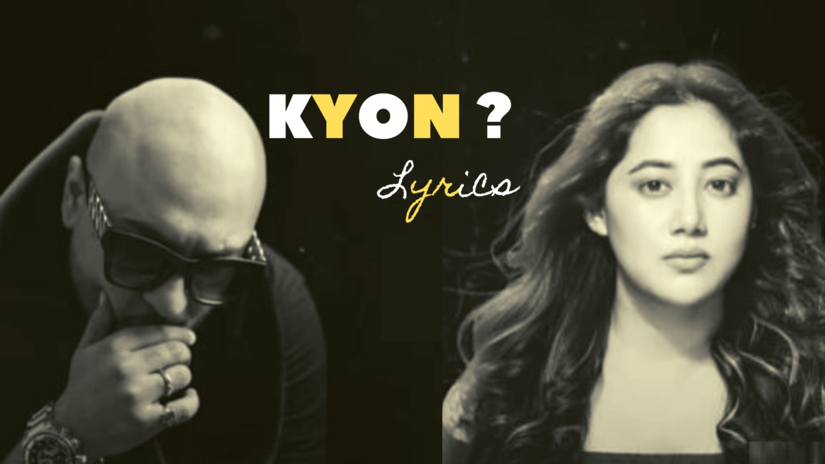 Kyon Lyrics | MP3 Play and Download | B Praak | Payal Dev | Kunaal Vermaa | Aditya Dev | LyricsInEra